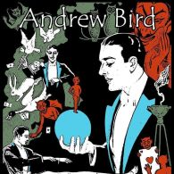 "by W.B. Livingston ""For some reason, I have always felt Andrew Bird was not only mysterious, but also fantastical."""